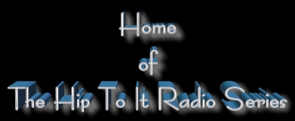 Home of Hip To It Radio